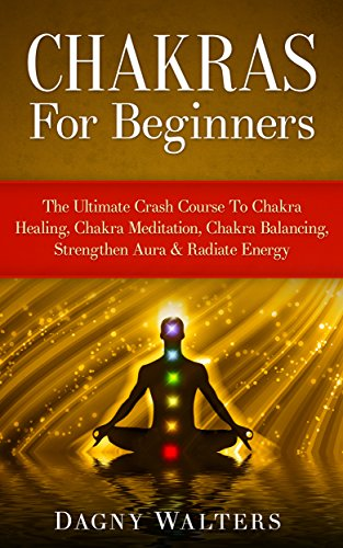 Chakras For Beginners: The Ultimate Crash Course To Chakra ...