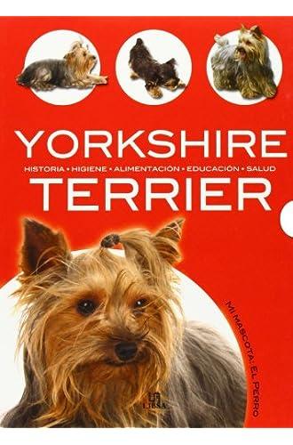Yorkshire Terrier: Historia, Higiene, Alimentación, Educación Y Salud