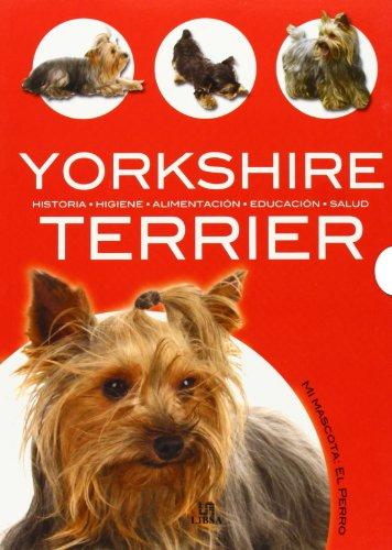 Yorkshire Terrier: Historia, Higiene, Alimentación, Educación y Salud (Mi Mascota: el Perro)