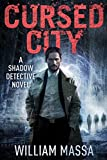 Cursed City (Shadow Detective Book 1) by William Massa