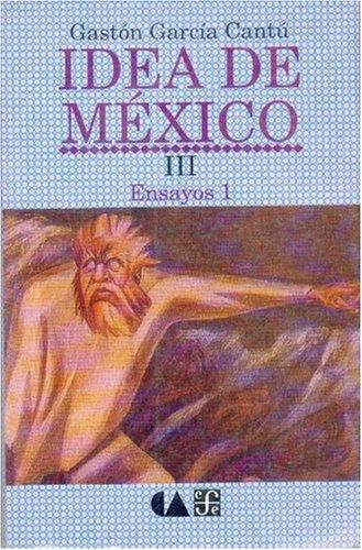 Idea de Mexico III: Ensayos 1 (Vida y Pensamiento de Mexico)