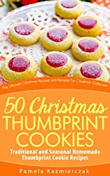 50 Christmas Thumbprint Cookies - Traditional and Seasonal Homemade Thumbprint Cookie Recipes (The Ultimate Christmas Recipes and Recipes For Christmas Collection Book 12) (English Edition)