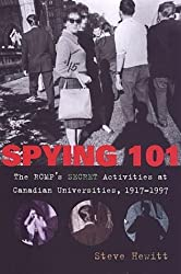 Spying 101: The RCMP's Secret Activities at Canadian Universities, 1917-1997 by Steve Hewitt (2002-09-21)