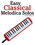 Easy Classical Melodica Solos: Featuring music of Bach, Mozart, Beethoven, Brahms and others.