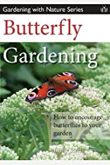 Butterfly Gardening: How to Encourage Butterflies to Your Garden (Gardening with Nature Series) Paperback