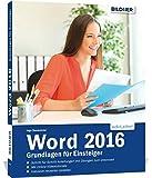 Word 2016 - Grundlagen für Einsteiger: Leicht verständlich. Mit Online-Videos und Übungensdateien