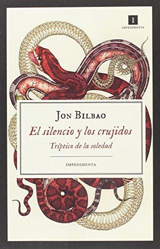 El silencio y los crujidos por Jon Bilbao