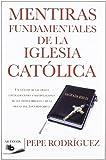 Mentiras fundamentales de la Iglesia Católica: (Edición revisada) (B DE BOLSILLO)