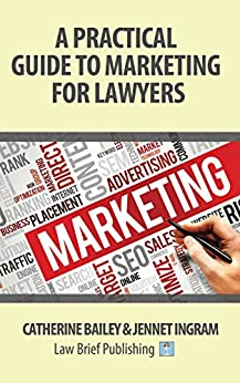 A Practical Guide to Marketing for Lawyers by [Bailey, Catherine, Ingram, Jennet]