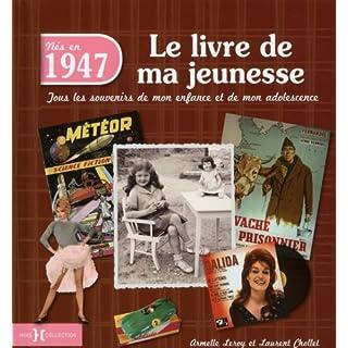 Nés en 1947, le livre de ma jeunesse : Tous les souvenirs de mon enfance et de mon adolescence