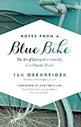 Notes from a Blue Bike: The Art of Living Intentionally in a Chaotic World by Tsh Oxenreider (2014) Gebundene Ausgabe