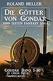 Die Götter von Gondar: Gondar Band 1-10 in einem Buch: 1000 Seiten Fantasy Saga