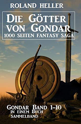 Die Götter von Gondar: Gondar Band 1-10 in einem Buch: 1000 Seiten Fantasy Saga 9-zoll-band