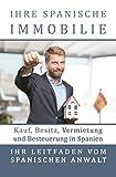 Ihre spanische Immobilie: Kauf, Besitz, Vermietung und Besteuerung. Ihr Leitfaden vom spanischen Rechtsanwalt - Christoph Sander