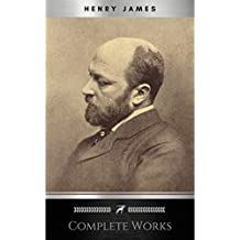 Complete Works of Henry James: Novels, Short Stories, Plays, Essays, Autobiography and Letters: The Portrait of a Lady, The Wings of the Dove, The American, ... Square, Daisy Miller… (English Edition)