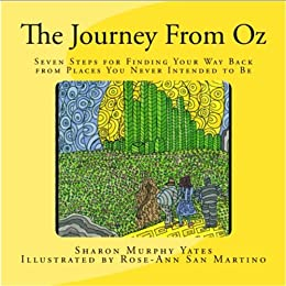 The Journey From Oz: Seven Steps for Finding Your Way Back from Places You Never Intended to Be (English Edition) di [Yates, Sharon]