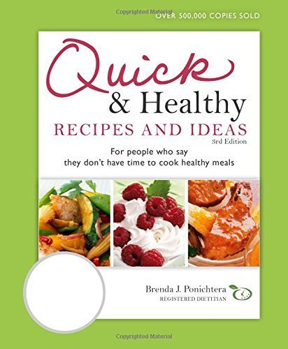 Quick & Healthy Recipes and Ideas: For people who say they don't have time to cook healthy meals, 3rd Edition by Brenda Ponichtera (2008-07-15)