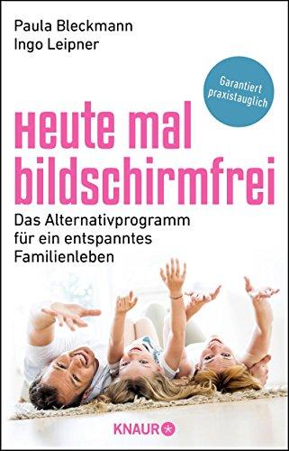 Heute mal bildschirmfrei: Das Alternativprogramm für ein entspanntes Familienleben (Gesundheit Xbox)