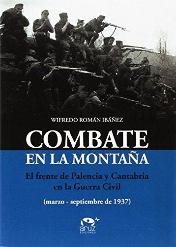 Combate en la Montaña: El frente de Palencia y Cantabria en la Guerra Civil (marzo-septiembre de 1937)