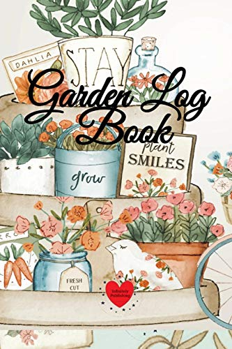 Garden Log Book: Planner & Garden Journal - Notebook With Tracker Sheets For Gardening Projects, Soil Amendment, Records, Pest Disease Control