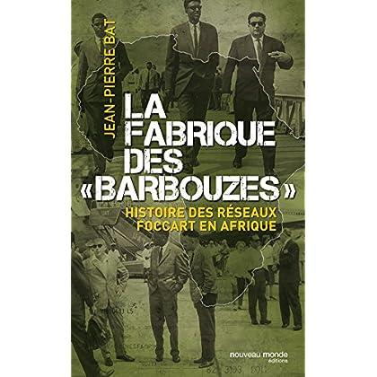 La fabrique des barbouzes: Histoire des réseaux Foccart en Afrique (Le Grand Jeu)