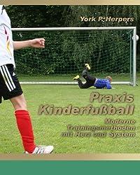 Praxis Kinderfussball - Moderne Trainingsmethoden mit Herz und System