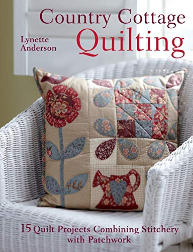 Cottage Garden Quilt (Country Cottage Quilting: 15 Quilt Projects Combining Stitchery and Patchwork)