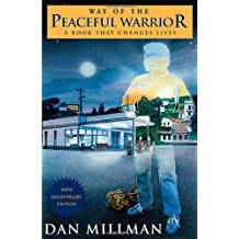The Way of the Peaceful Warrior: A Book That Changes Lives