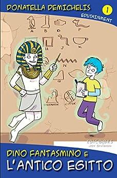 Dino Fantasmino e l'Antico Egitto di [Demichelis, Donatella]