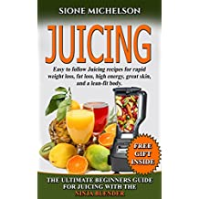 JUICING: THE ULTIMATE BEGINNERS GUIDE FOR JUICING WITH THE NINJA BLENDER & NUTRIBULLET (OVER 60 RECIPES NEW!!!!)) (Juicing, Juicing for Weight Loss, Books,Recipes, ... Loss, Women's Health Diet) (English Edition)