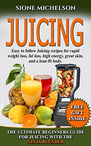 JUICING: THE ULTIMATE BEGINNERS GUIDE FOR JUICING WITH THE ...