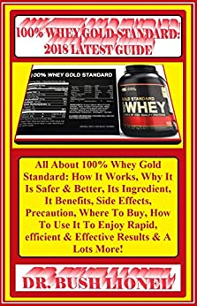 100% Whey Gold Standard:  2018 Latest Guide: All About 100% Whey Gold Standard: How It Works, Why It Is Safer & Better, Its Ingredient, It Benefits, Side ... Where To Buy, How To... por Bush Lionel