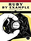 Ruby by Example: Concepts and Code: Using Ruby to Solve Difficult Problems