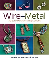 Wire + Metal: 30 Easy Metalsmithing Designs