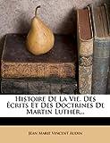 histoire de la vie des ecrits et des doctrines de martin luther