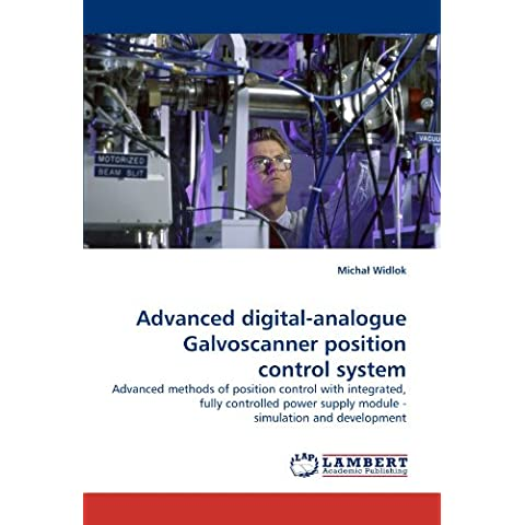 Advanced digital-analogue Galvoscanner position control system: Advanced methods of position control with integrated, fully controlled power supply module - simulation and development