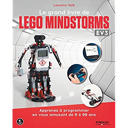 Le grand livre de Lego Mindstorms EV3: Apprenez à programmer en vous amusant de 9 à 99 ans (Pour les kids)