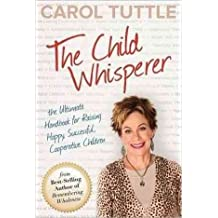[(The Child Whisperer : Ultimate Handbook for Raising Happy Successful)] [By (author) Tuttle Carol] published on (October, 2012)