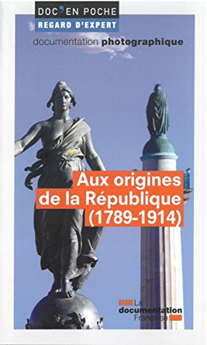 Aux origines de la Rpublique (1789-1914)