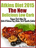 Atkins Diet 2016 The New Delicious Low Carb Ketogenic Diet & Atkins Diet Grilled and Barbecued Beef, Chicken, Fish & Vegetable Recipes Cookbook