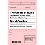 The Utopia of Rules: On Technology, Stupidity, and the Secret Joys of Bureaucracy by David Graeber (2016-02-23)