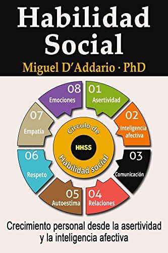 Habilidad social: Crecimiento personal desde la asertividad y la inteligencia afectiva por Miguel D'Addario
