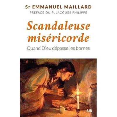 Scandaleuse miséricorde. Quand Dieu dépasse les bornes.