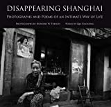 Disappearing Shanghai: Photographs and Poems of an Intimate Way of Life