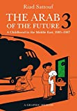 The Arab of the Future 3: A Graphic Memoir: A Childhood in the Middle East, (1985-1987)