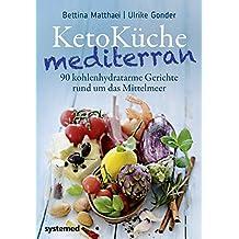 KetoKüche mediterran: 90 kohlenhydratarme Gerichte rund um das Mittelmeer