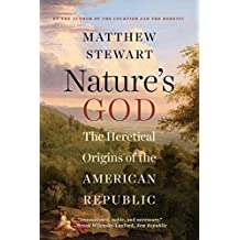Nature's God: The Heretical Origins of the American Republic by Matthew Stewart (2015-07-06)