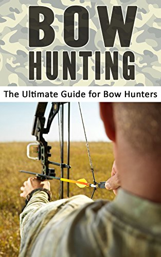 free kindle book Bow Hunting: The Ultimate Guide for Bow Hunters