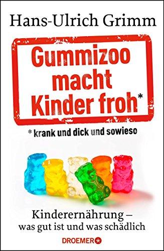 gummizoo-macht-kinder-froh-krank-und-dick-dann-sowieso-kinderernahrung-was-gut-ist-und-was-schadlich