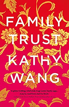 Family Trust: A sparkling satire about a rich family who nearly lost everything by [Wang, Kathy]